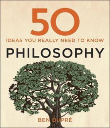 50 philosophy ideas you really need to know av Ben Dupré (Heftet)