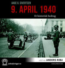 9. april 1940 av Aage Georg Sivertsen (Nedlastbar lydbok)